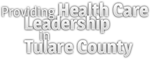 Providing Healthcare Leadership in Tulare County